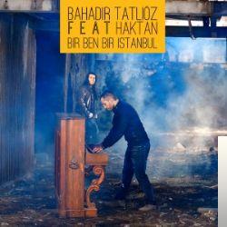 Bahadir Tatlioz Bir Ben Bir Istanbul Mp3 Indir Bir Ben Bir Istanbul Muzik Indir Dinle