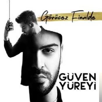Guven Yureyi Gorucez Finalde Mp3 Indir Gorucez Finalde Muzik Indir Dinle